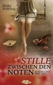 """Fröhling, Heike: """"Stille zwischen den Noten: Roman über eine Liebe"""""""